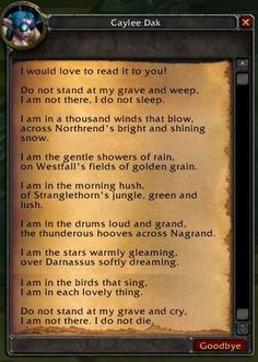 "World of Warcraft quest ""Alicia's Poem"". This quest, the poem, and the character Caylee Dak are a tribute to Dak Krause, a 28 year old World of Warcraft player who died of leukemia in 2007."