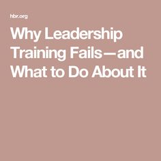 Why Leadership Training Fails—and What to Do About It
