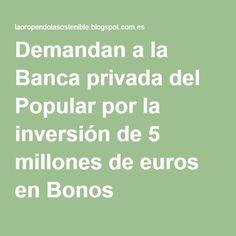 Demandan a la Banca privada del Popular por la inversión de 5 millones de euros en Bonos