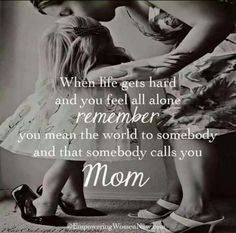 Mom to the rescue...When life gets hard and you feel all alone, remember you mean the world to somebody and that somebody calls you MOM.