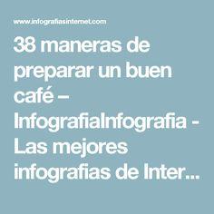 38 maneras de preparar un buen café – InfografiaInfografia - Las mejores infografias de Internet   Infografia - Las mejores infografias de Internet