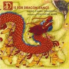 """D Is for Dragon Dance by Ying Chang Compestine. Learn about traditions .""""A"""" is for acrobat, """"P"""" is for peeking duck, colorful and detailed celebration of Chinese New Year Asian Books, February Holidays, January 28, Dance Books, Dragon Dance, Thematic Units, Alphabet Book, Chinese New Year, Chinese Christmas"""