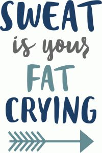 Silhouette Design Store - View Design #90723: sweat is your fat crying phrase