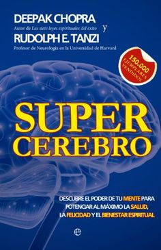 Supercerebro (Psicología) (Spanish Edition) eBook: Deepak Chopra, Rudolph E. Tanzi, Concepción Rodríguez Gonzáles: Kindle Store
