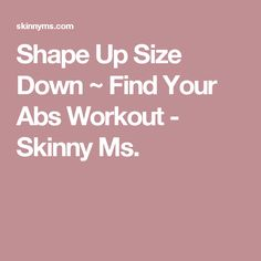 Shape Up Size Down ~ Find Your Abs Workout - Skinny Ms.