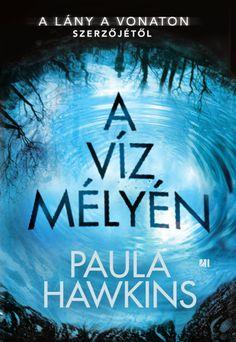 Paula Hawkins: A víz mélyén Paula Hawkins Books, White Books, Lany, Sci Fi Fantasy, Love Book, Book Lists, Book Lovers, Books Online, Good Books