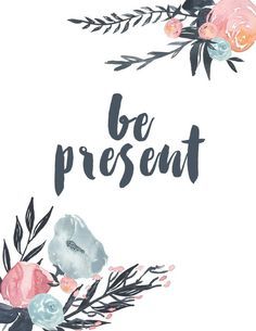 Download this Be Present printable for free at www.cityfarmhouse.com