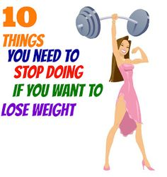 10 Things You Need To Stop Doing if You Want to Lose Weight .. #FitClub