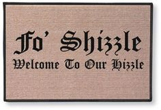 Fo Shizzle,Welcome to our Hizzle Doormat