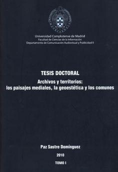Archivos y territorios : los paisajes mediales, la geoestética y los comunes / Paz Sastre Domínguez ; director, Francisco García García