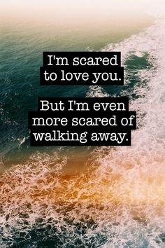 I'm scared to love you. But I'm even more scared to walk away.    #quote #quotes #typography #design #art #print #poster #love #lovequote #lovequotes #truth #sad #heartbreak #fear #breakup #romance