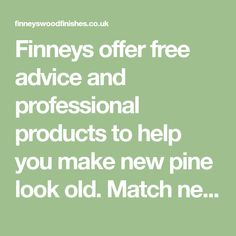 Finneys offer free advice and professional products to help you make new pine look old. Match new pine to old with ease and without caustic soda. Drill Brush, Casual Dining Rooms, Free Advice, Look Older, How To Apply, How To Make, Soda, Pine, No Response