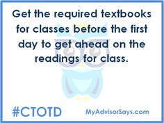 College Tip of the Day; Get the required textbooks for classes before the first day to get ahead on the readings for class.