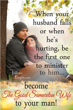 I can't help but think about the Good Samaritan Wife in this scenario– one who can be married to a believer, or a man that is barely believing, or even an unbeliever.  In any of those situations, she can be at odds with her man, so much so that she is losing and/or has lost respect for him (almost despising him), yet she ministers to her husband anyways, showing him mercy, love, and compassion.