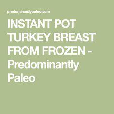 INSTANT POT TURKEY BREAST FROM FROZEN - Predominantly Paleo