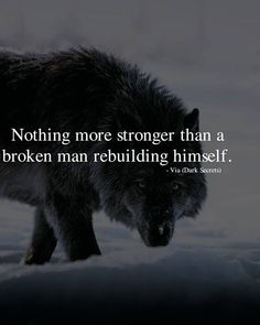 Nothing more stronger than a broken man..