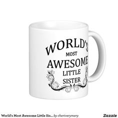 World's Most Awesome Little Sister Classic White Coffee Mug