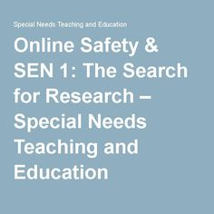 Online Safety & SEN 1: The Search for Research – Special Needs Teaching and Education