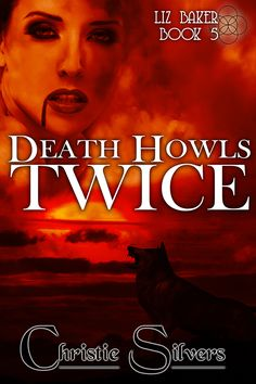 Death Howls Twice (Liz Baker, book 5) by Christie Silvers