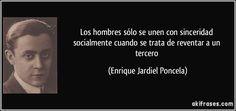 Los hombres sólo se unen con sinceridad socialmente cuando se trata de reventar a un tercero (Enrique Jardiel Poncela)