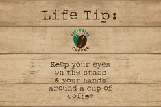Keep your eyes on the stars and your hands around a cup of coffee  #coffee #organic #fairtrade #sustainable #quote #life #tip #stars #eyes #cup