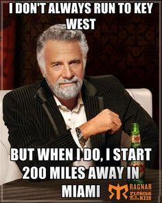 I don't always run to Key West, but when I do I start 200 miles away in Miami.