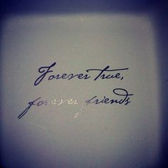 """love the quote maybe a best friend tattoo?!? Samantha!!!! but it would have to say """"forever true, forever besties"""" :)"""