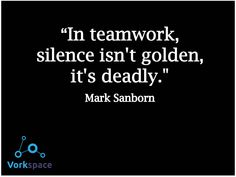In teamwork, silence isn't golden. It's deadly!! #MarkSanborn