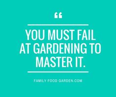 "Gardening thought for the day - ""You must fail at Gardening to master it"". #Gardening #Quote #Garden"