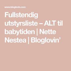 Fullstendig utstyrsliste – ALT til babytiden   Nette Nestea   Bloglovin'