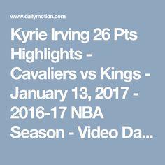 Kyrie Irving 26 Pts Highlights - Cavaliers vs Kings - January 13, 2017 - 2016-17 NBA Season - Video Dailymotion