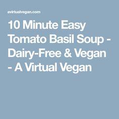 10 Minute Easy Tomato Basil Soup - Dairy-Free & Vegan - A Virtual Vegan