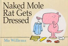 Naked Mole Rat Gets Dressed - Mo Willems ★★★☆☆ // Got some laughs from the little guy