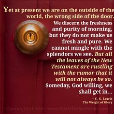 In The Weight of Glory, C. Lewis describes the sweet heartache and deep longing that many of us have experienced as we wonder at the beauty of creation. The Weight Of Glory, Jesus Loves Us, Cs Lewis, Quotes About God, Enough Is Enough, Inspirational Quotes, Pure Products, Words, Heaven