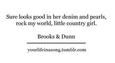 """""""Rock My World (Little Country Girl)""""- Brooks & Dunn Little Country Girls, Brooks & Dunn, Country Music Lyrics, American Children, Lyric Quotes, Music Is Life, Songs, Cowgirls, Famous People"""