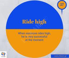 Ride high.  #Αγγλικά #αγγλικοί #ιδιωματισμοί