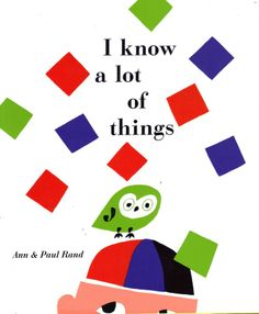 'I Know a Lot of Things' by Ann and Paul Rand, illustrated by Paul Rand