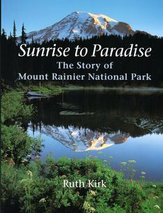 Sunrise to Paradise; The Story of Mount Rainier National Park by Ruth Kirk