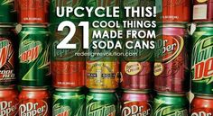 Upcycle This: Soda Cans. Have a ton of soda cans lying around your house? Consider upcycling them into something cool! Here are 21 different ideas.