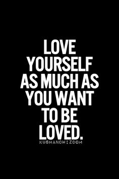 """love yourself as much as you want to be loved"" ❤"