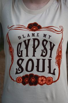 "Medium Women's ""Blame my Gypsy Soul"" Bohemian Boho Unique American Apparel Creme Shirt. $24.95, via Etsy."