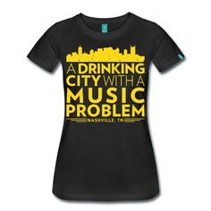 Nashville, Tennessee...a drinking city with a music problem.