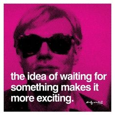 Andy Warhol Quote waiting for what you want