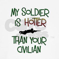 My Soldier...oh yeeeaaahh ;) you'll NEVER find a Man is GOOD as mine....