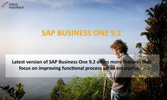 Latest version of SAP Business One 9.2 offers more features that focus on improving functional process on an Enterprise - indusnovateur.com/sap/sap-business-one/9-2