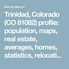 Trinidad, Colorado (CO 81082) profile: population, maps, real estate, averages, homes, statistics, relocation, travel, jobs, hospitals, schools, crime, moving, houses, news, sex offenders