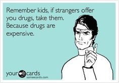 don't do drugs because you'll end up in prison. and drugs are really expensive in prison.