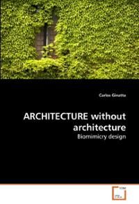 ARCHITECTURE without architecture: Biomimicry design Carlos Ginatta