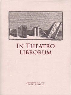 In theatro librorum.  Servicio de Publicaciones de la Universidad de Málaga : Facultad de Derecho, 2009.