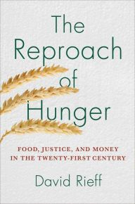 The Reproach of Hunger: Food, Justice, and Money in the Twenty-First Century by David Rieff | 9781439123874 | Hardcover | Barnes & Noble